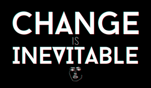 CHANGE IS INEVITABLE by polygon-toast