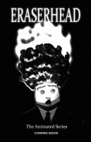ERASERHEAD:  THE ANIMATED SERIES by Dimestime