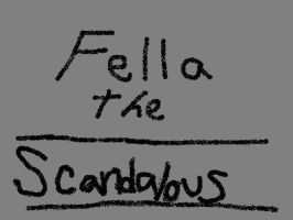 Fella the Scandalous by cadis