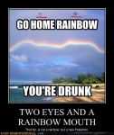 Go home rainbow Youre drunk by Pokefan117