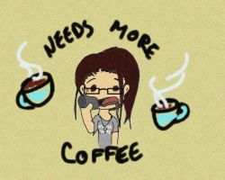 True Story:  Needs More Coffee by InTheShadowsOTheMoon