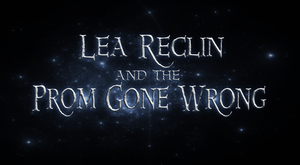 Lea Reclin and the Prom Gone Wrong- Part 1 by FlameFireheart