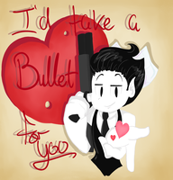 I'D TAKE A BULLET FOR YOU by kimy-k0