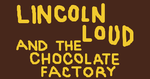 Lincoln Loud and the Chocolate Factory by MichaelSquishyEddy89