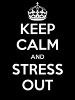 Keep Calm and Stress Out by JIMJAMstudios