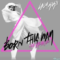 Lady Gaga - Born This Way (The Remixes, Pt. 1) by MonstaKidd