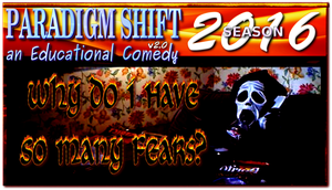 PSEC 2016 Why Do I Have So Many Fears? by paradigm-shifting