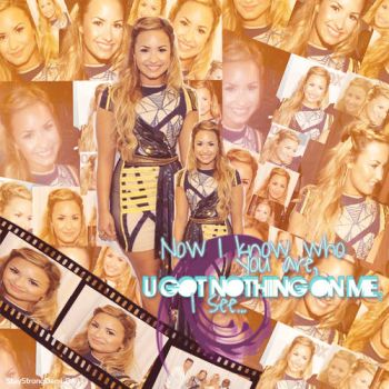 +U GOT NOTHING ON ME by StayStrongDemi
