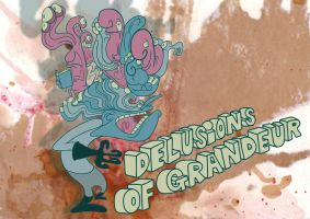 Delusions of Grandeur by Cosmic-Onion-Ring