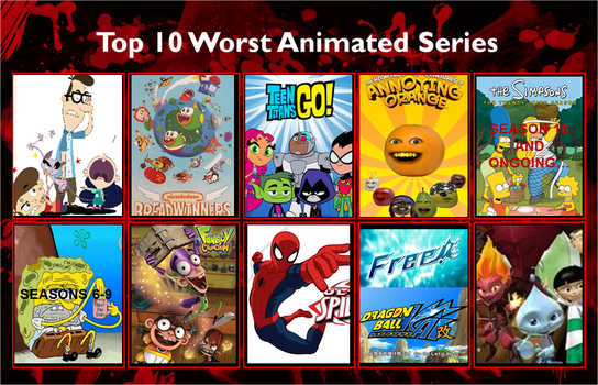 My Top 10 Worst Animated Series Ever by MarioStrikerMurphy