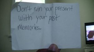 ~Don't ruin your present with your past... by SuperSayian5Naruto