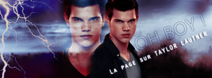 OH BOY ! La page sur TAYLOR LAUTNER by N0xentra
