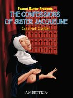 The Confessions of Sister JacQueline VOL. 1 by CornnellClarke