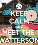 TAWOG: Keep Calm and Meet The Watterson by xmaster555