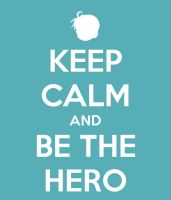 Keep Calm And Be The Hero by PvtArkins