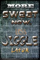 More sweat now, Less Jiggle Later by michaeltuan97