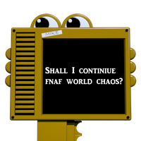 Shal I Continue Fnaf World Chaos by EpicKC01Gamer