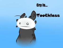 Cry is toothless by devilworm