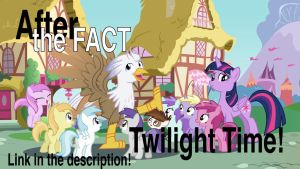 After the Fact: Twilight Time! by MLP-Silver-Quill