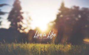 Live a Life by killer007001