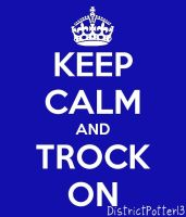 Keep Calm And Trock On by DistrictPotter13