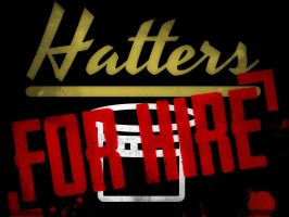 Hatters For Hire (Grunge version) by MCSarts