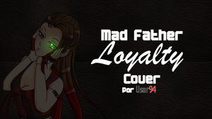[COVER] Loyalty (Mad Father) - Maria's Song by ArantxaCosplayer