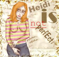 Heidi Is Not Perfect by fizzlepop