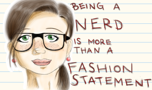 Being a Nerd is More Than a Fashion Statement by shadedrainbow