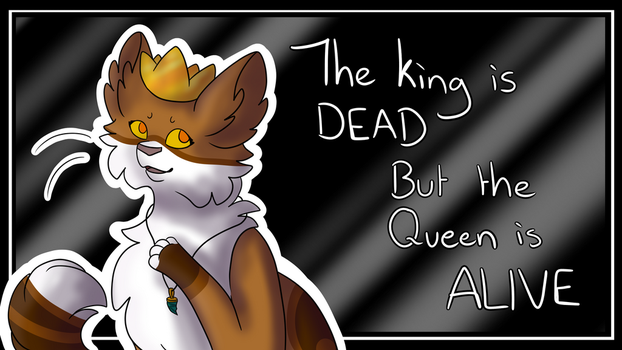 The King Is Dead But The Queen Is Alive by RandomPieXx