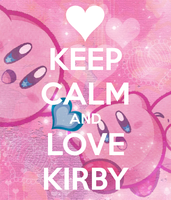 Keep Calm and Love Kirby by Beyondtwokirbys