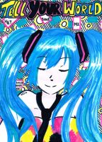 Tell Your World Hatsune Miku by KhaleMudkipLamp