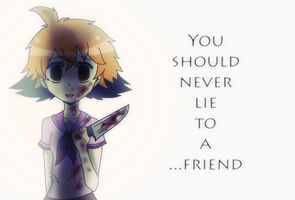 You Should Never Lie To A Friend by WaffIo