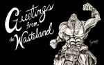 4 x 6 Wasteland Greetings by Silentkidsolo
