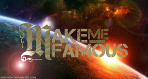 Make Me Famous-Made it Myself  c: by King-Kipp