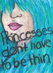 Princesses don't have to be thin by LuvAngelpie