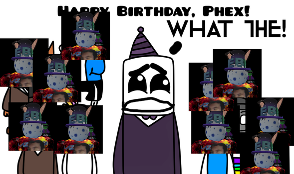 happy bday phex - from all the clones of tord by tordenask