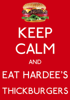 Keep Calm And Eat Hardee's Thickburgers Poster by MrAngryDog