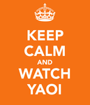 Keep calm and watch yaoi! by sleeper-dupster