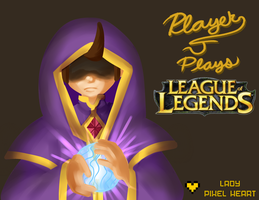 Player J Plays League of Legends by ladypixelheart