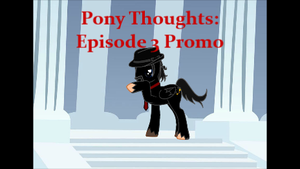 Pony Thoughts: Episode 3 Promo by Blackbird2