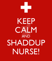 SHADDUP NURSE! by NinjaBunny07