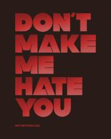Don't make me hate you. by eatthewords