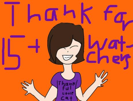 THANKS FOR THE 15  WATCHERS by RandomGayGirl