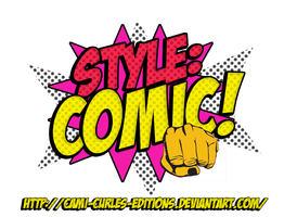 +STYLES: Comic ~~ by CAMI-CURLES-EDITIONS