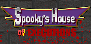 Spooky's House of Executions by Pyro-raptor