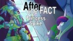 After the Fact - Princess Spike by foolyguy