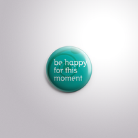Be happy for this moment button by FanaticalFactory
