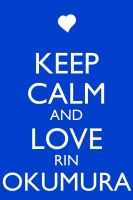 Keep Calm and Love Rin Okumura by Xendrak18