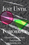 Just Until Tomorrow [NaNoWriMo 2k15] by supergeek17